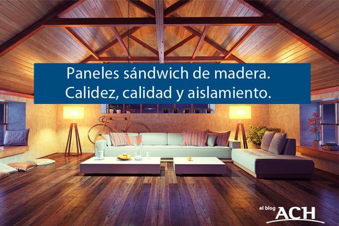 Calidez, calidad y aislamiento. Así son los paneles sándwich de madera.