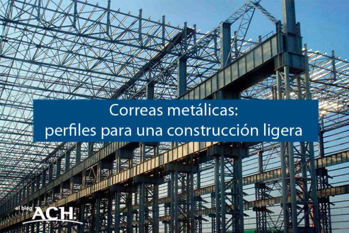 Correas metálicas: perfiles para una construcción ligera
