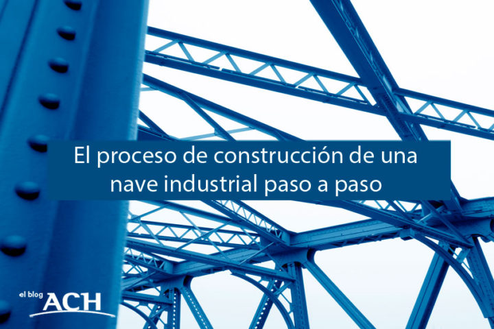 El proceso de construcción de una nave industrial, paso a paso.