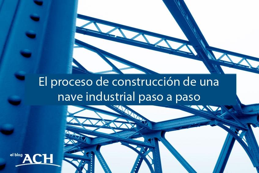 El proceso de construcci n de una nave industrial paso a for Construccion de un vivero paso a paso