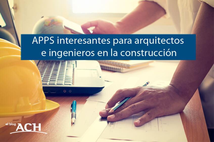 APPS INTERESANTES PARA ARQUITECTOS E INGENIEROS EN LA CONSTRUCCIÓN
