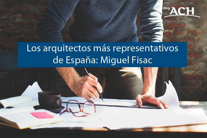 ARQUITECTOS MÁS REPRESENTATIVOS DE ESPAÑA: MIGUEL FISAC