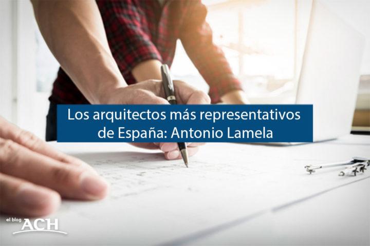 Arquitectos más representativos de España: Antonio Lamela