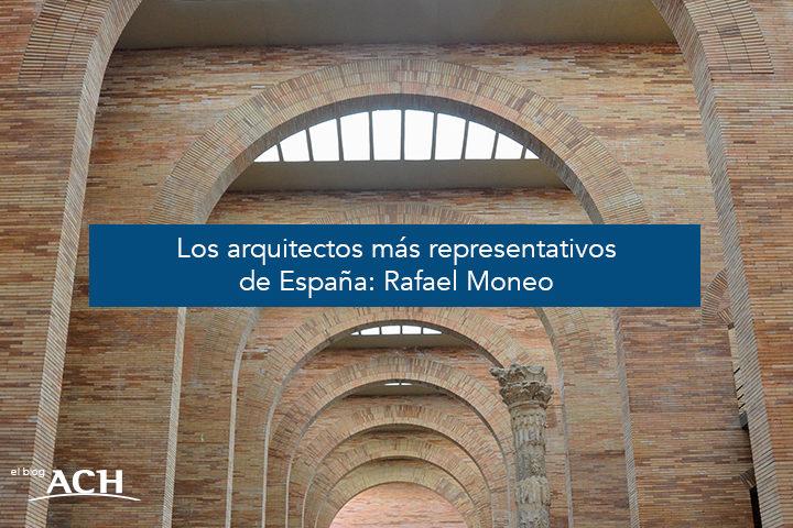 Los arquitectos más representativos de España: Rafael Moneo