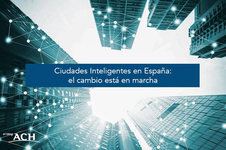 Ciudades Inteligentes en España: el cambio está en marcha