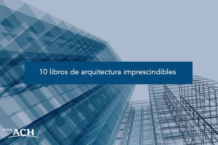10 libros de arquitectura imprescindibles para arquitectos, diseñadores y constructores.