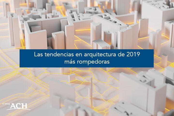 Las tendencias en arquitectura de 2019 más rompedoras
