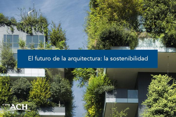 El futuro de la arquitectura: la sostenibilidad