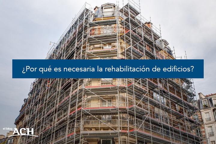 ¿Por qué es necesaria la rehabilitación de edificios?
