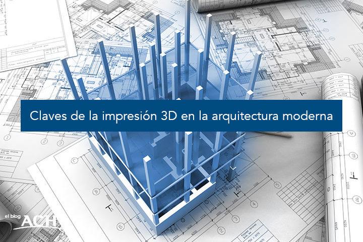 Claves de la impresión 3D en la arquitectura moderna