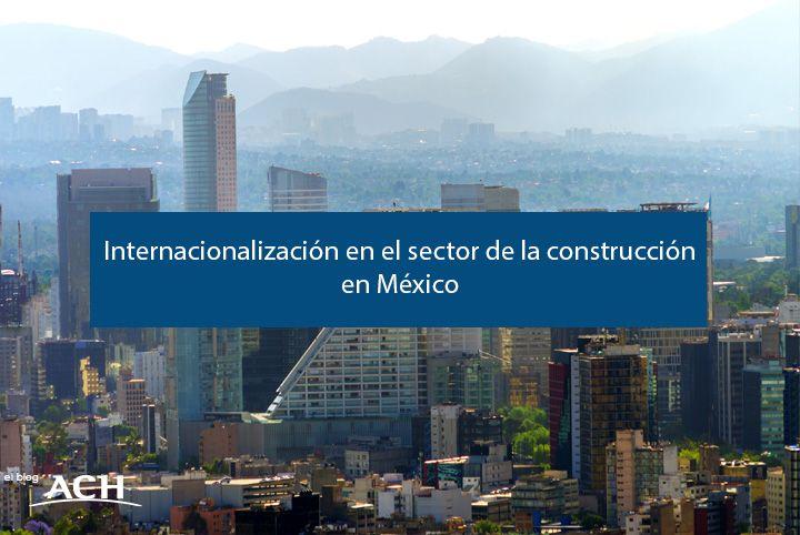 internacionalización en sector construcción en méxico